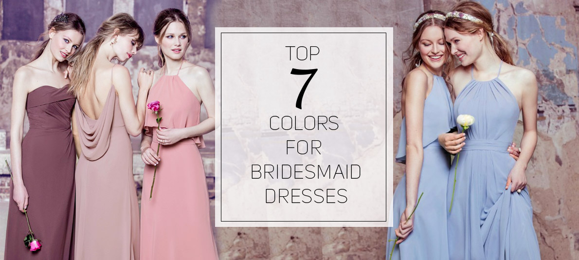 Top 7 Colors for Bridesmaid Dresses